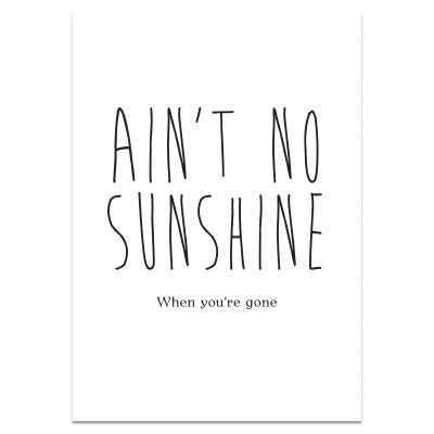 A3 poater met zwart/wit tekst 'Ain't no sunshine when you're gone'