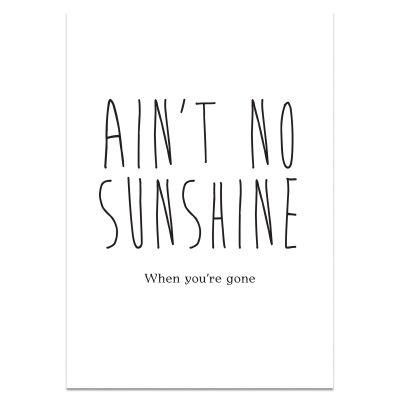 A3 poster met leuke tekst in zwart/wit,  'Ain't no sunshine when you're gone'